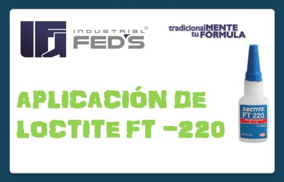 Loctite FT 220 Industrial FED´S S.A. de C.V.